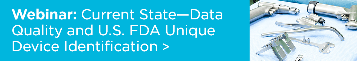 Webinar: Current State - Data Quality and U.S. FDA Unique Device Identification