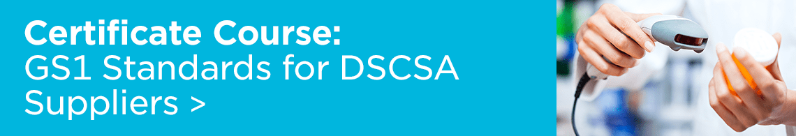 GS1 Standards for DSCSA Certificate Course