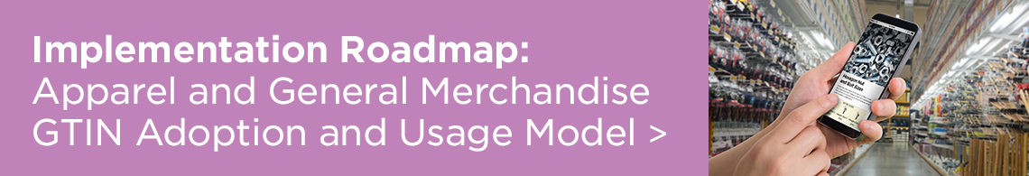 Implementation Roadmap – Apparel and General Merchandise GTIN Adoption and Usage Model