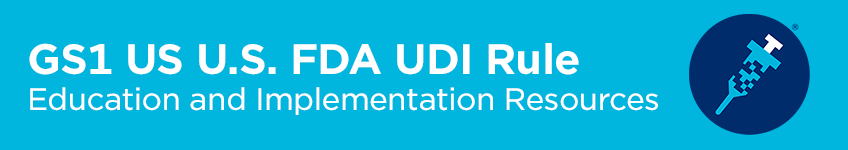 Image: GS1 US U.S. FDA UDI Rule Education and Implementation Resources